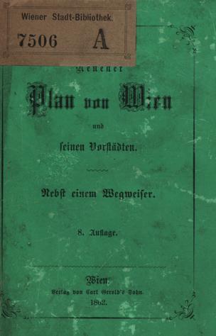 Neuester Plan von Wien und seinen Vorstädten : nebst einem Wegweiser