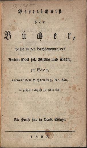 Verzeichniß der Bücher, welche in der Buchhandlung des Anton Doll sel. Witwe und Sohn, zu Wien, unweit dem Lichtensteg, Nr. 638, in größerer Anzahl zu haben sind : Die Preise sind in Conv. Münze