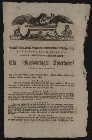 Im kais. königl. privil. Hetzamphitheater unter den Weißgerbern wird Sonntag den 11. August 1793. unter einer abwechslenden türkischen Musik Ein sehenswürdiger Thierkampf abgehalten werden : Der Anfang ist mit dem Schlag 5 Uhr