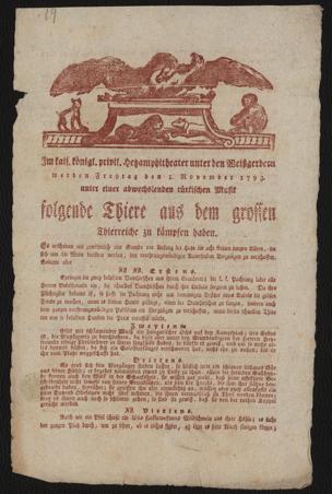 Im kais. königl. privil. Hetzamphitheater unter den Weißgerbern werden Freytag den 1. November 1793. unter einer abwechslenden türkischen Musik folgende Thiere, aus dem grossen Thierreiche zu kämpfen haben : Der Anfang ist mit dem Schlag 4 Uhr
