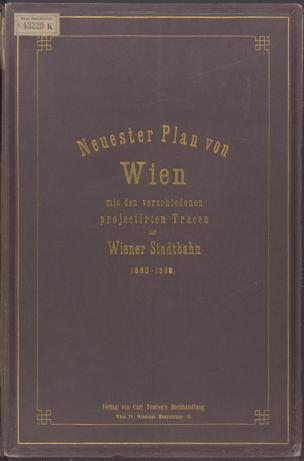 Neuester Plan von Wien : mit den verschiedenen projectirten Tracen der Wiener Stadtbahn 1880 - 1888