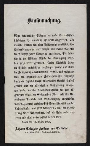 Kundmachung [Wien, 13. März 1848] : Eine bedauerliche Störung der niederösterreichischen ständischen Versammlung ist heute eingetreten ... ; Wien den 13. März 1848