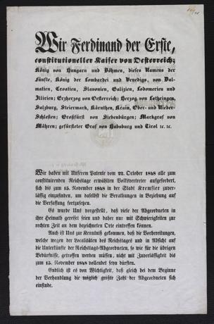 Wir Ferdinand der Erste, constitutioneller Kaiser von Oesterreich; König von Hungarn und Böhmen ... : Wir haben mit Unserem Patente vom 22. October 1848 alle zum constituirenden Reichstage erwählten Volksvertreter aufgefordert, sich bis zum 15. November 1848 in der Stadt Kremsier zuverlässig einzufinden ... [Ollmütz den 10. November 1848] von Ferdinand <I., Österreich, Kaiser>