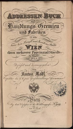 Adressen-Buch der Handlungs-Gremien und Fabriken der kaiserl. königl. Haupt- und Residenzstadt Wien dann mehrerer Provinzialstädte : für das Jahr ...