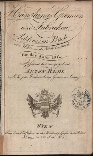 Handlungs-Gremien und Fabriken Adressen Buch : der Haupt- und Residenzstadt Wien ; dann mehrerer Provincialstädte für das Jahr ...