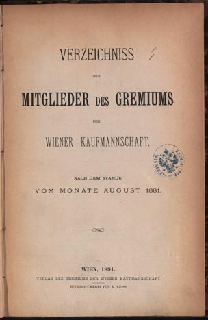 Verzeichniss der Mitglieder des Gremiums der Wiener Kaufmannschaft : nach dem Stande vom Monate August 1881