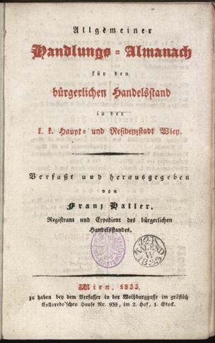 Allgemeiner Handlungs-Almanach für den bürgerlichen Handelsstand in der k. k. Haupt- und Residenzstadt Wien / verf. u. hrsg. von Franz Haller