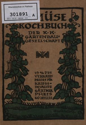 Gemüsekochbuch der k.k. Gartenbaugesellschaft in Wien / verf. von der Bildungsanstalt f. Koch- u. Haushaltungsschullehrerinnen ... mit einem Merkblatte über Trockenkonservierung v. Otto Pfeiffer