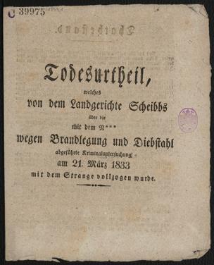 Todesurtheil, welches von dem Landgerichte Scheibbs über die mit dem N*** wegen Brandlegung und Diebstahl abgeführte Kriminaluntersuchung am 21. März 1833 mit dem Strange vollzogen wurde