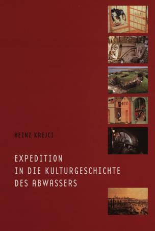 Expedition in die Kulturgeschichte des Abwassers von Krejci, Heinz ()