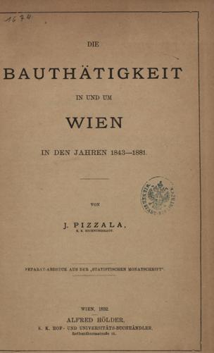 Bauthätigkeit in und um Wien : in den Jahren 1843 - 1881 von Pizzala, J. ()