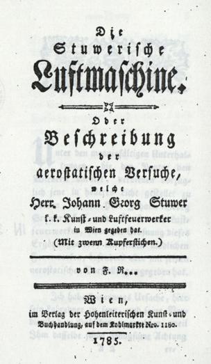 Stuwerische Luftmaschine : oder Beschreibung der aerostatischen Versuche, welche Herr Johann Georg Stuwer k. k. Kunst- und Luftfeuerwerker in Wien gegeben hat