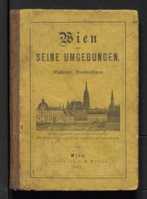 Wien und seine Umgebungen : Illustrirter Fremdenführer ; Mit Illustrationen und Plan von Wien in Farbendruck