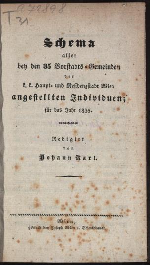 Schema aller bey den 35 Vorstadts-Gemeinden der k.k. Haupt- und Residenzstadt Wien angestellten Individuen : für das Jahr 1835 von Karl, Johann ()