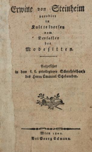 Erwine von Steinheim : parodirt in Knittelversen ; aufgeführt in dem k. k. privilegirten Schauspielhause des Herrn Emanuel Schikaneder