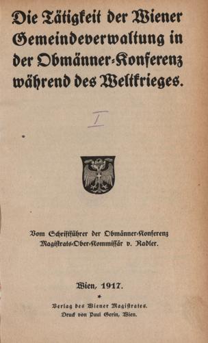 Tätigkeit der Wiener Gemeindeverwaltung in der Obmänner-Konferenz während des Weltkrieges : vom Schriftführer der Obmänner-Konferenz von Radler, Friedrich von ()