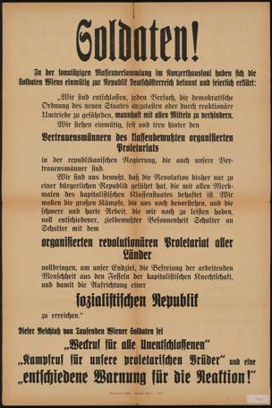 Soldaten! In der sonntägigen Massenversammlung im Konzerthaussaal haben sich die Soldaten Wiens einmütig zur Republik Deutschösterreich bekannt ... Aufrichtung einer sozialistischen Republik